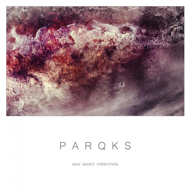 Parqks - Slow Ascent Melancholia