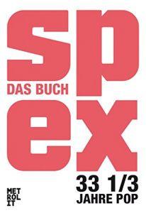 Spex: Das Buch. 33 1/3 Jahre Pop